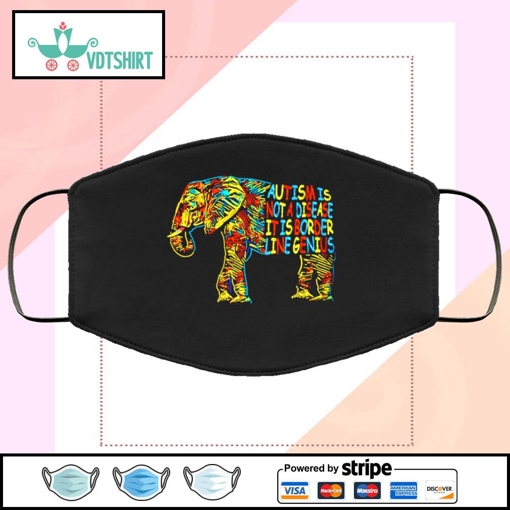Elephant Autism Is Not A Disease It Is Border Line Genius face mask