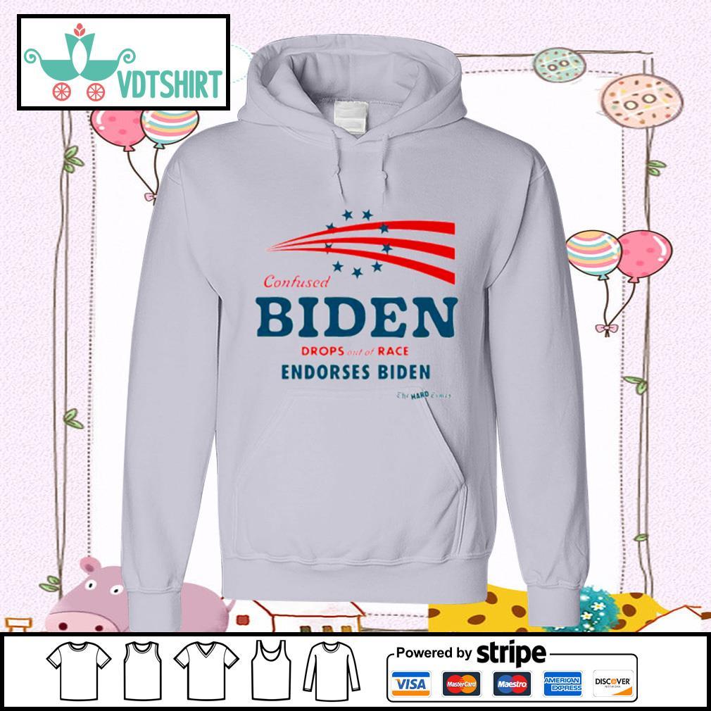 Confused Biden Drops Out Of Race Endorses Biden s hoodie