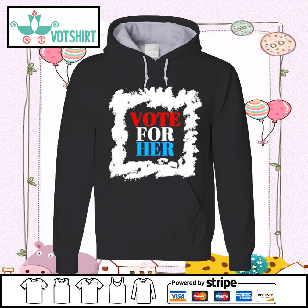 Vote for her political election 2020 s hoodie
