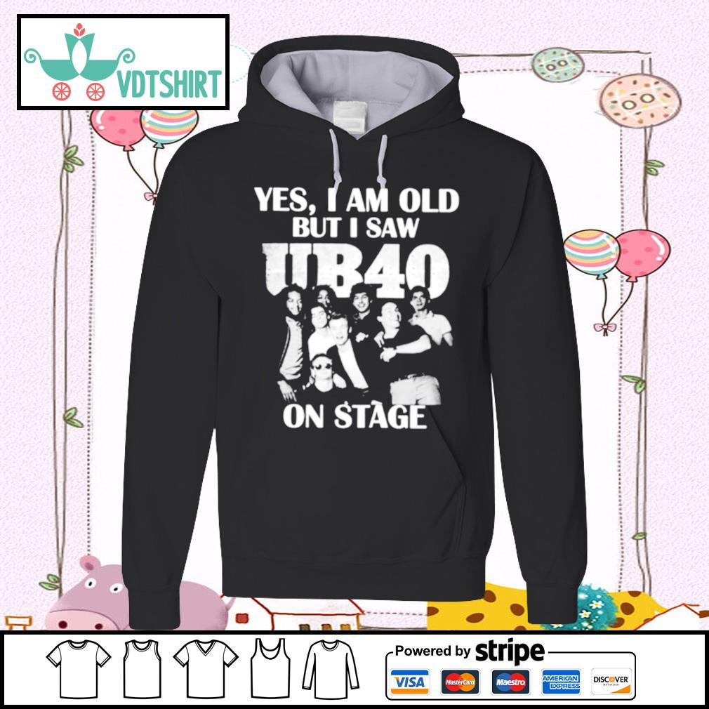 Yes I Am Old But I Saw UB40 On Stage s hoodie