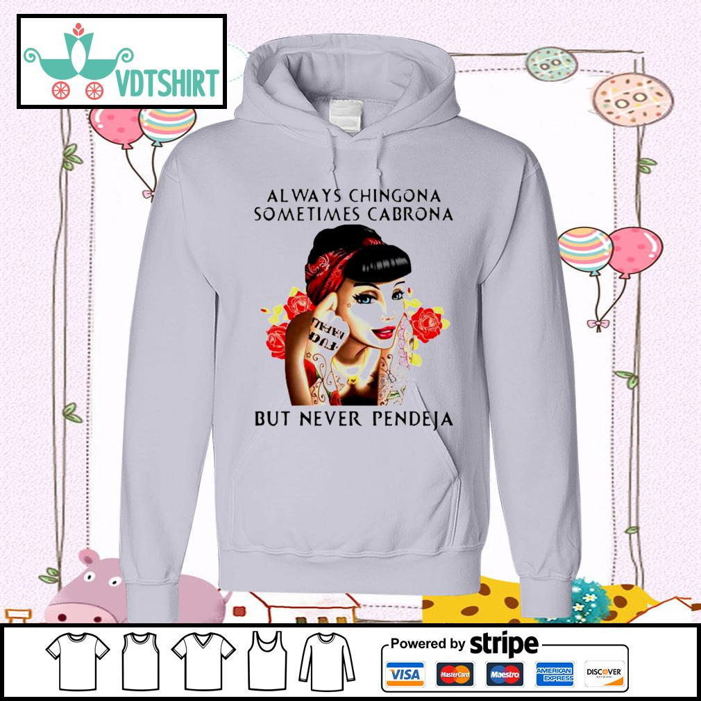 Always Chingona Sometimes Cabrona But Never Pendeja Shirt hoodie