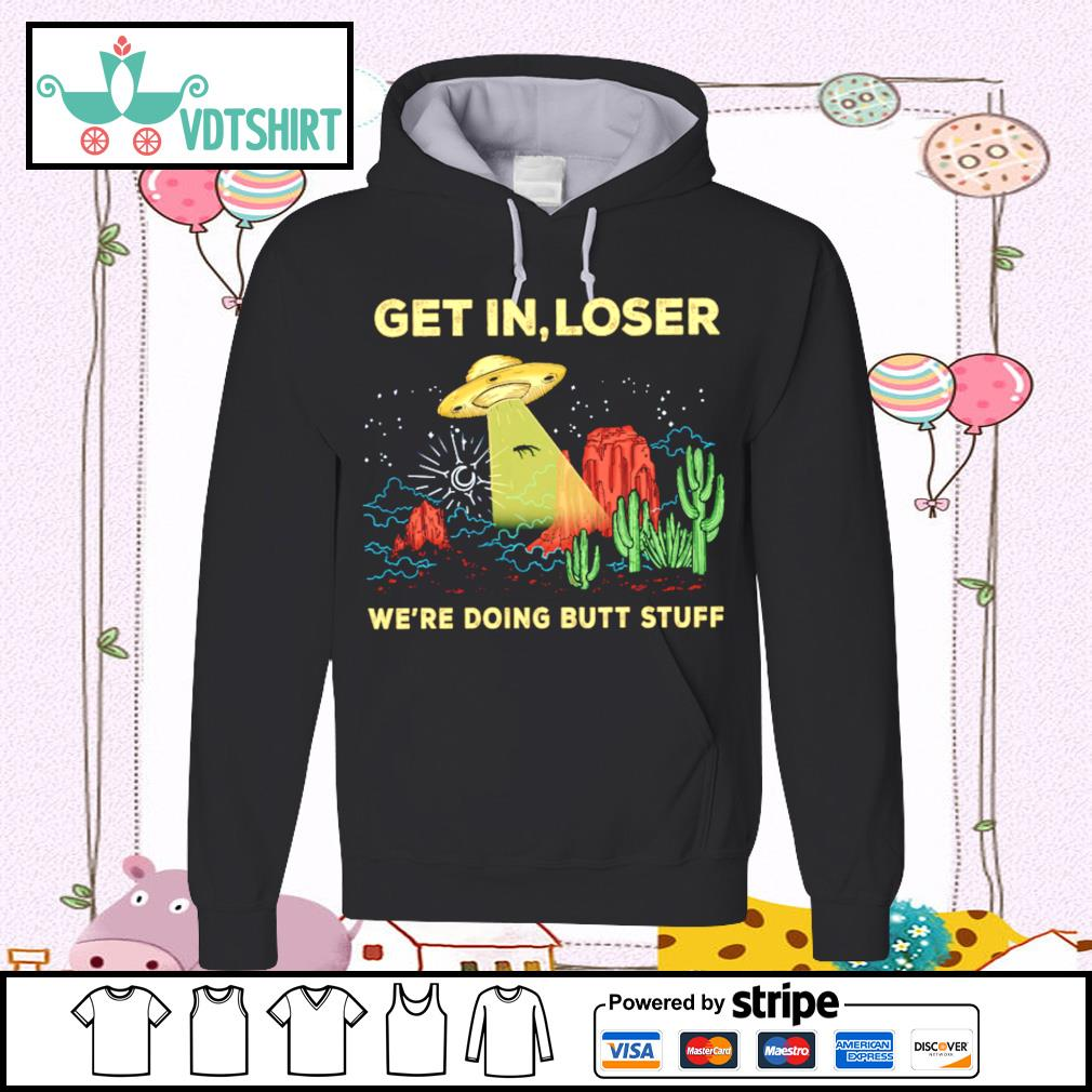 Get In Loser We're Doing Butt Stuff Vintage Ufo Alien Shirt hoodie