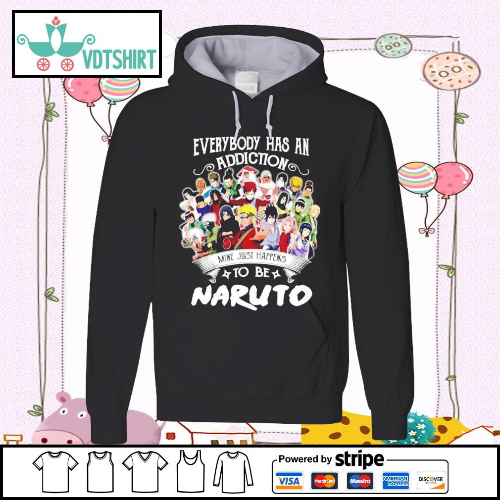 Everybody has an addiction mine just happens to be Naruto hoodie